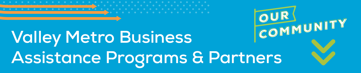 Valley Metro Business Assistance Programs & Partners