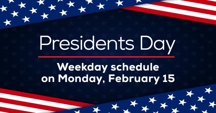 Presidents Day, Weekday schedule on Monday, February 15
