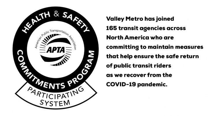 Valley Metro has joined 165 transit agencies across North America who are committing to maintain measures that help ensure the safe return of public transit riders as we recover from the COVID-19 pandemic.