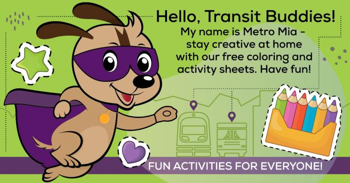 Hello, Transit Buddies! My name is Metro Mia - stay creative at home with our free3 coloring and activity sheets. Have fun! Fun activities for everyone!